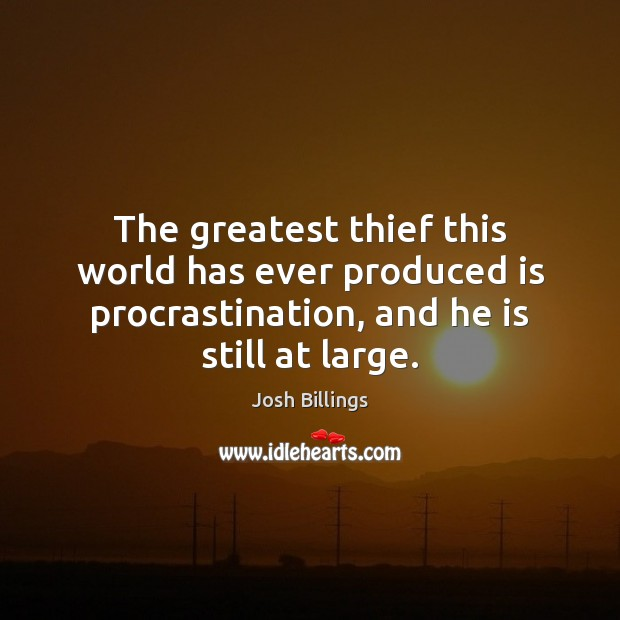 The greatest thief this world has ever produced is procrastination, and he Procrastination Quotes Image