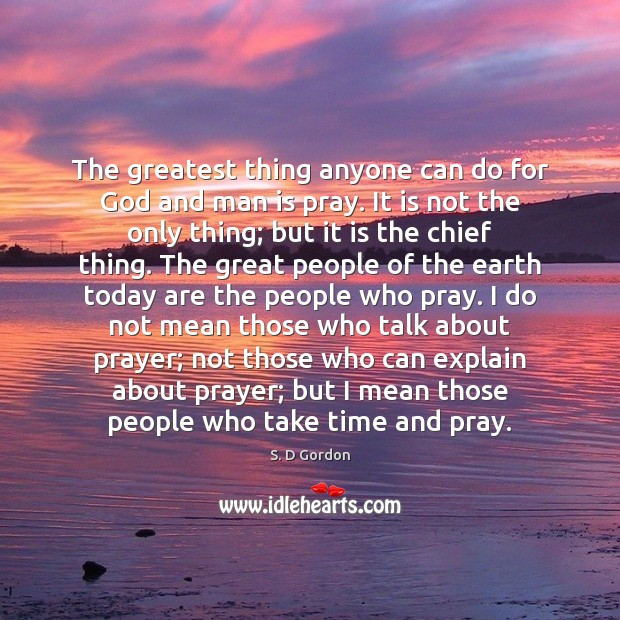 The greatest thing anyone can do for God and man is pray. Image