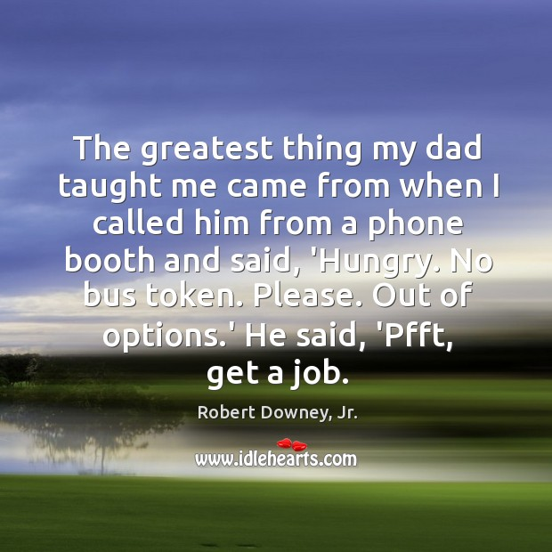 Image, The greatest thing my dad taught me came from when I called