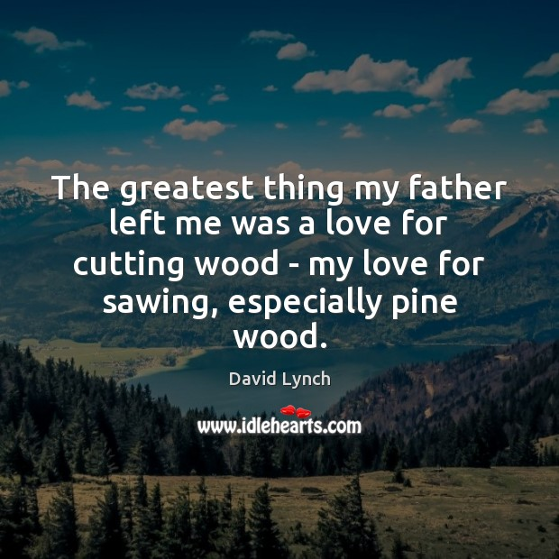 Image, The greatest thing my father left me was a love for cutting