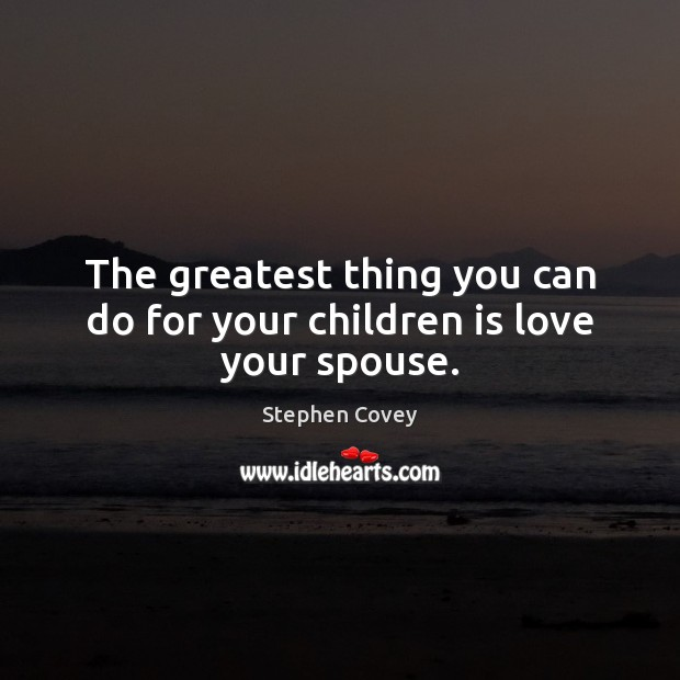 Image, The greatest thing you can do for your children is love your spouse.