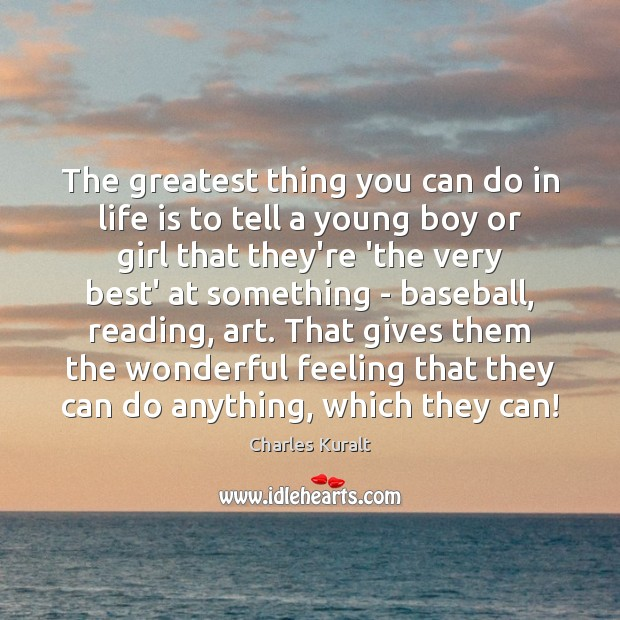 The greatest thing you can do in life is to tell a Charles Kuralt Picture Quote