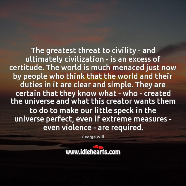 Image, The greatest threat to civility – and ultimately civilization – is an