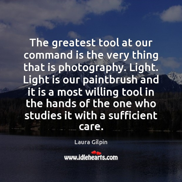 The greatest tool at our command is the very thing that is Laura Gilpin Picture Quote
