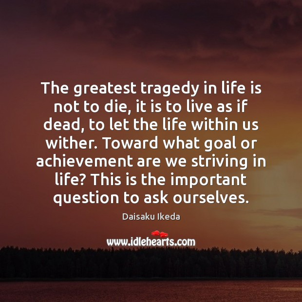 The greatest tragedy in life is not to die, it is to Greatest Tragedy Quotes Image