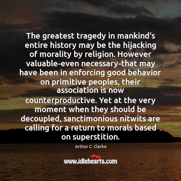 The greatest tragedy in mankind's entire history may be the hijacking of Greatest Tragedy Quotes Image