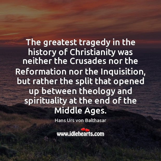 The greatest tragedy in the history of Christianity was neither the Crusades Greatest Tragedy Quotes Image