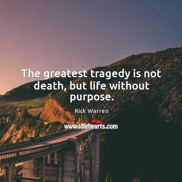 The greatest tragedy is not death, but life without purpose. Greatest Tragedy Quotes Image