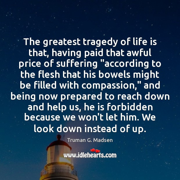 The greatest tragedy of life is that, having paid that awful price Greatest Tragedy Quotes Image