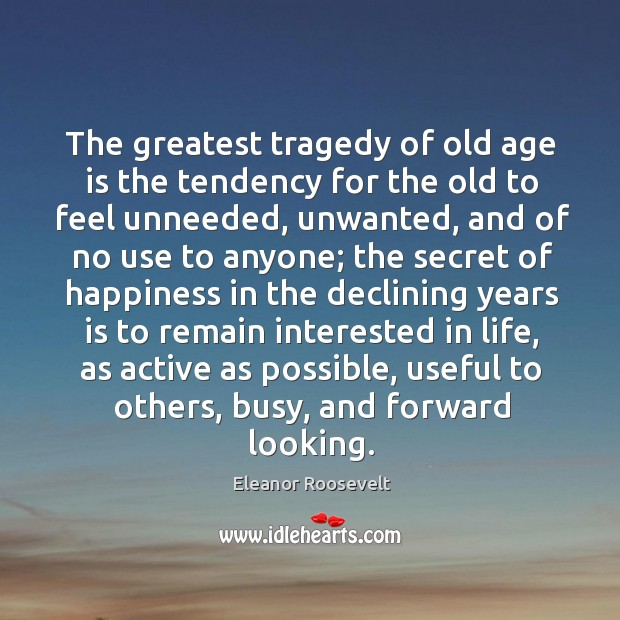 The greatest tragedy of old age is the tendency for the old Greatest Tragedy Quotes Image