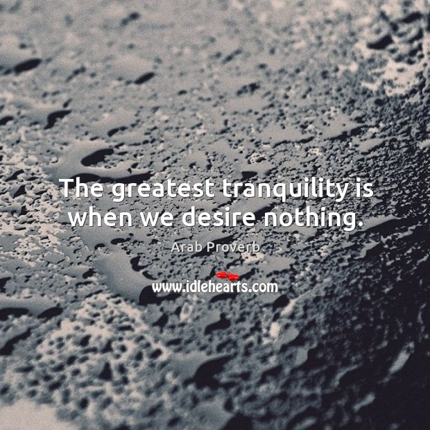 Image, The greatest tranquility is when we desire nothing.