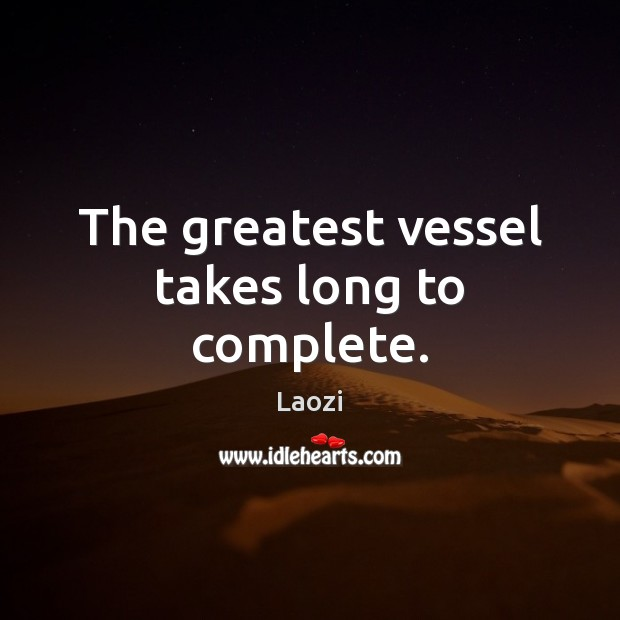 Image, The greatest vessel takes long to complete.