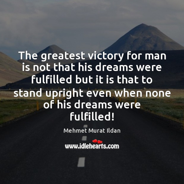 Image, The greatest victory for man is not that his dreams were fulfilled