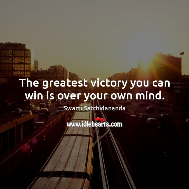 The greatest victory you can win is over your own mind. Image