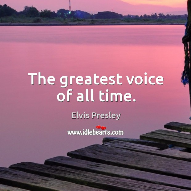 Image, The greatest voice of all time.