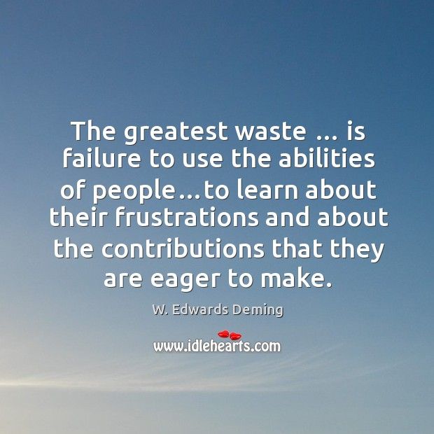 The greatest waste … is failure to use the abilities of people…to Image
