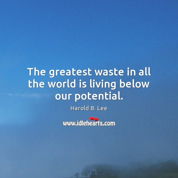The greatest waste in all the world is living below our potential. Image