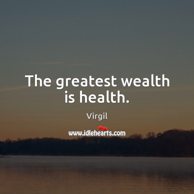 The greatest wealth is health. Stay Safe Quotes Image