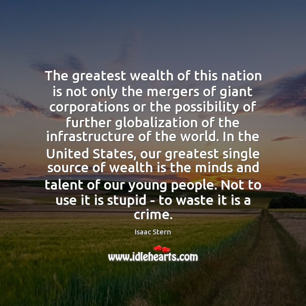 Image, The greatest wealth of this nation is not only the mergers of