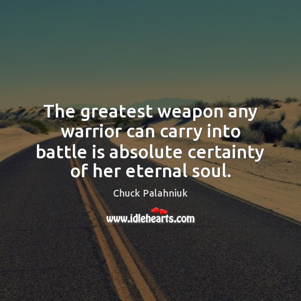 The greatest weapon any warrior can carry into battle is absolute certainty Image