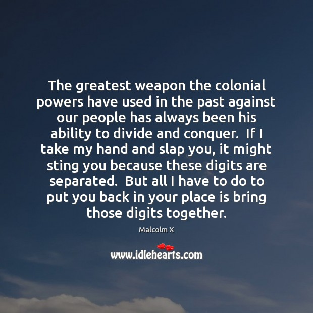 Image, The greatest weapon the colonial powers have used in the past against