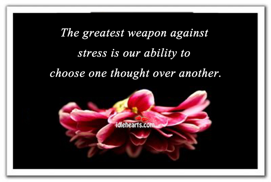 The Greatest Weapon Against Stress Is Our….