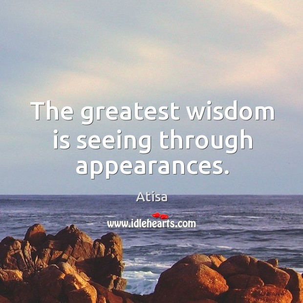The greatest wisdom is seeing through appearances. Image