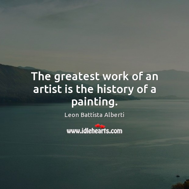 The greatest work of an artist is the history of a painting. Image
