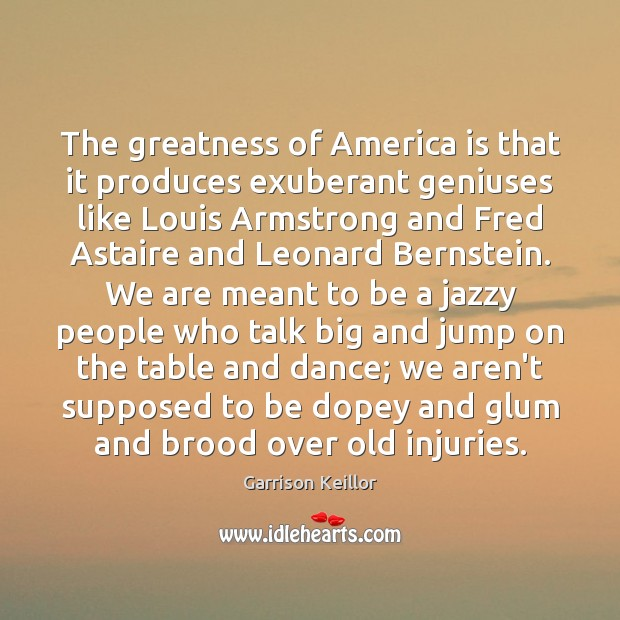Image, The greatness of America is that it produces exuberant geniuses like Louis