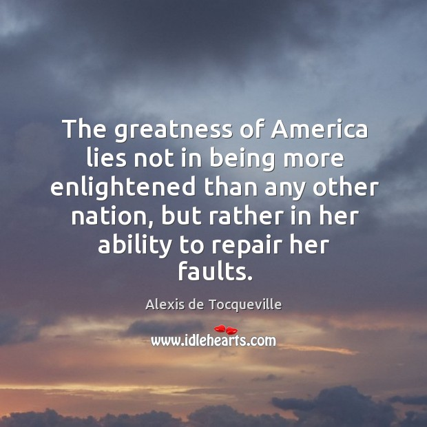 Image, The greatness of america lies not in being more enlightened than any other nation