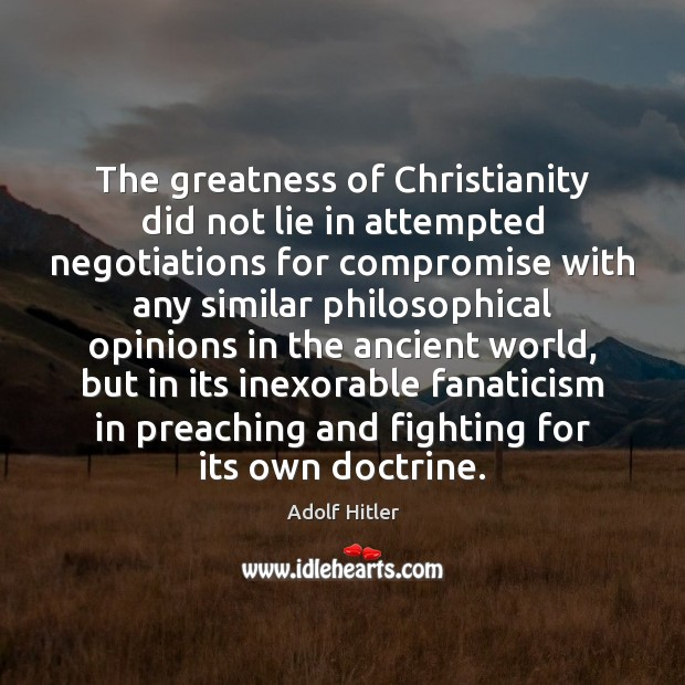 Image, The greatness of Christianity did not lie in attempted negotiations for compromise