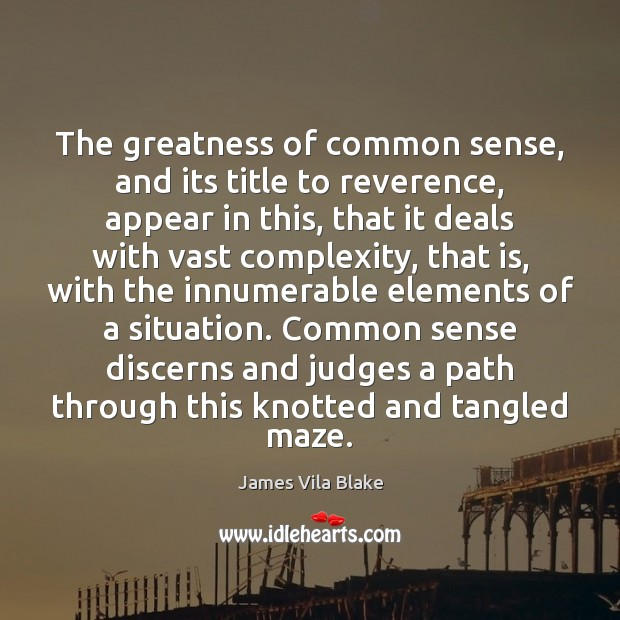 The greatness of common sense, and its title to reverence, appear in Image