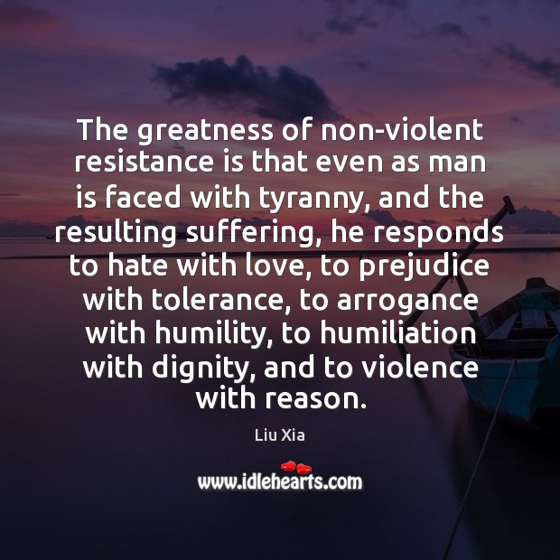 The greatness of non-violent resistance is that even as man is faced Image