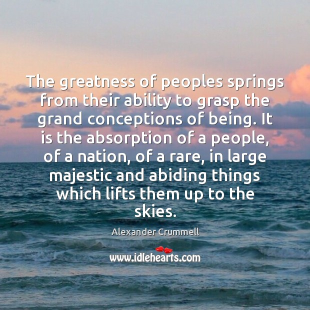 The greatness of peoples springs from their ability to grasp the grand Image