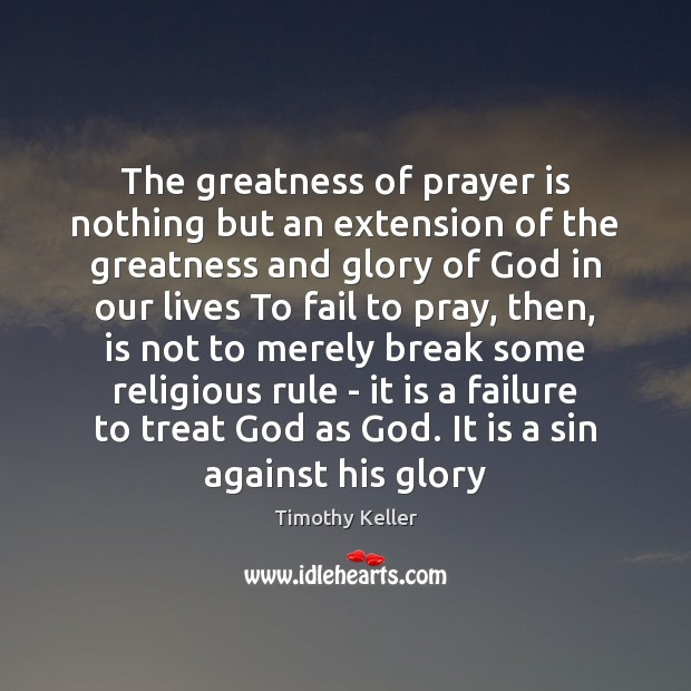 Image, The greatness of prayer is nothing but an extension of the greatness