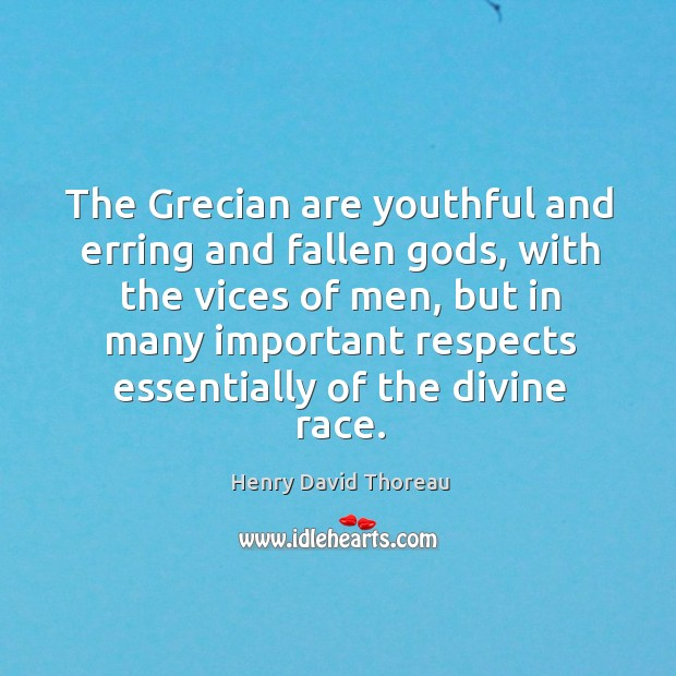 The Grecian are youthful and erring and fallen Gods, with the vices Image