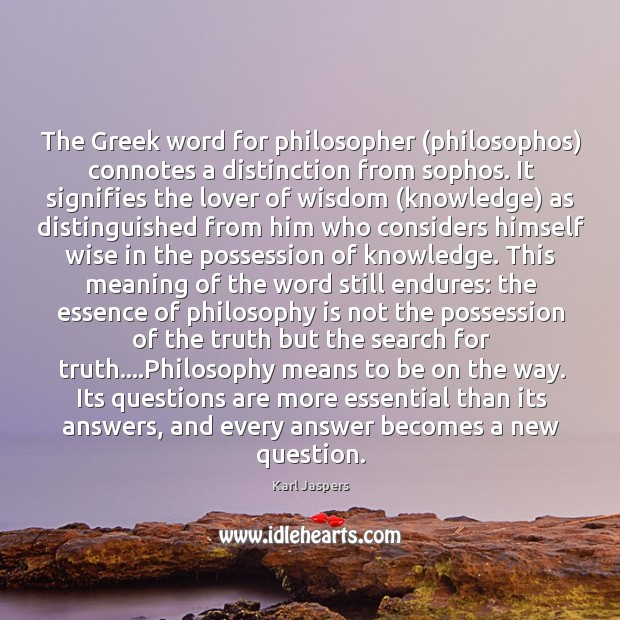 The Greek word for philosopher (philosophos) connotes a distinction from sophos. It Image