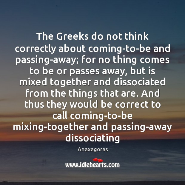 Image, The Greeks do not think correctly about coming-to-be and passing-away; for no