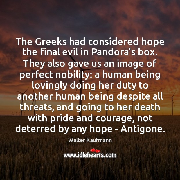 The Greeks had considered hope the final evil in Pandora's box. They Image