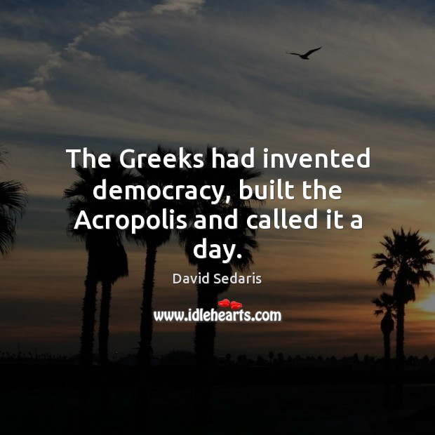 Image, The Greeks had invented democracy, built the Acropolis and called it a day.