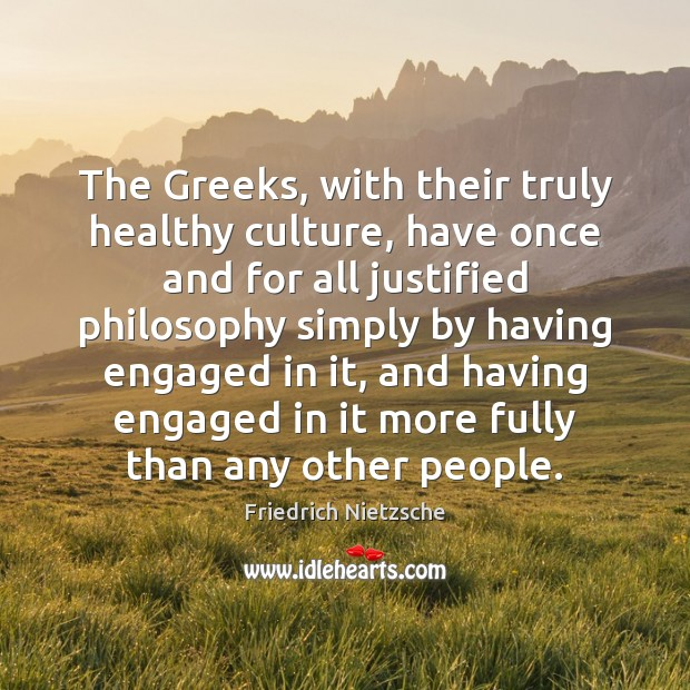 Image, The Greeks, with their truly healthy culture, have once and for all