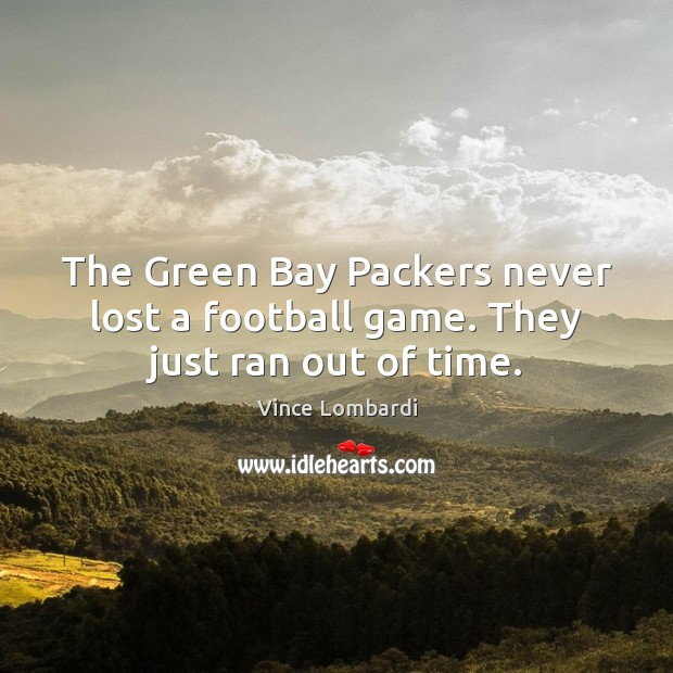 Image, The Green Bay Packers never lost a football game. They just ran out of time.