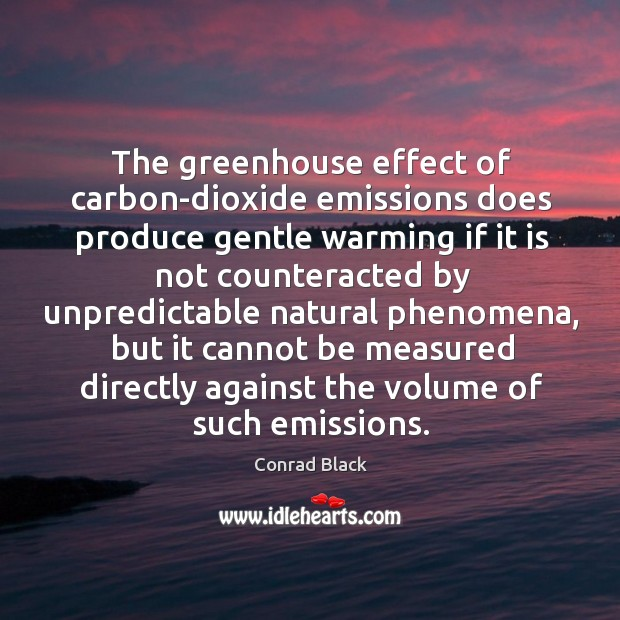 The greenhouse effect of carbon-dioxide emissions does produce gentle warming if it Image