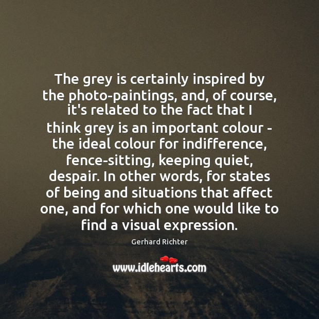 Image, The grey is certainly inspired by the photo-paintings, and, of course, it's