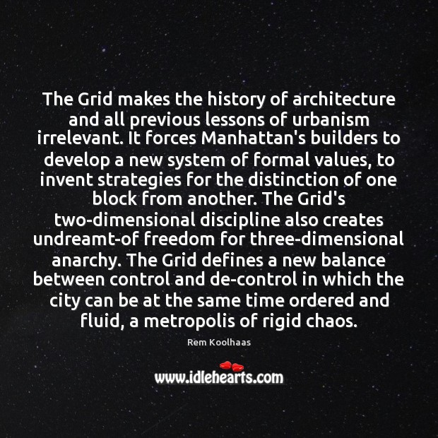 The Grid makes the history of architecture and all previous lessons of Rem Koolhaas Picture Quote