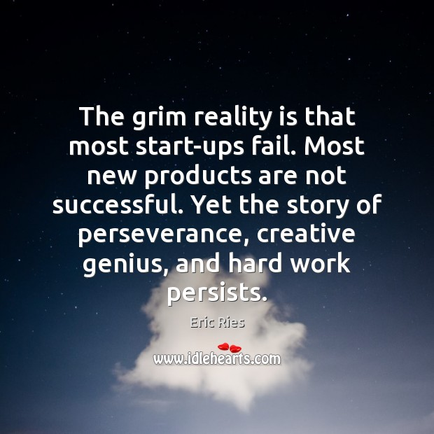 The grim reality is that most start-ups fail. Most new products are Eric Ries Picture Quote