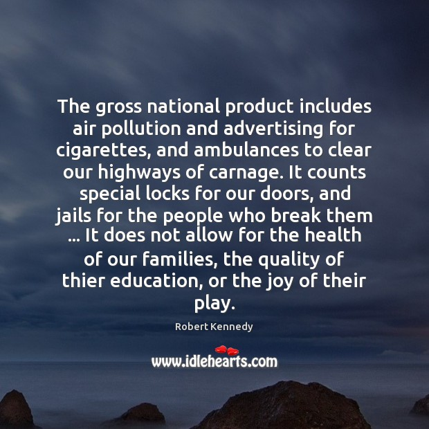 The gross national product includes air pollution and advertising for cigarettes, and Image