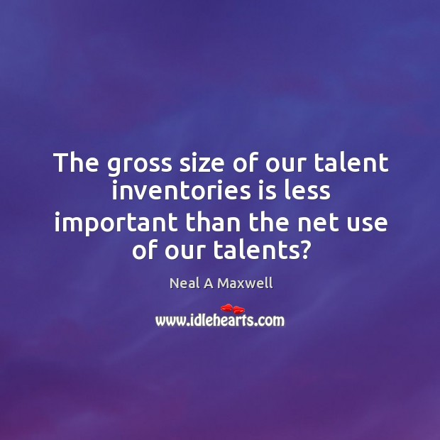 The gross size of our talent inventories is less important than the Image