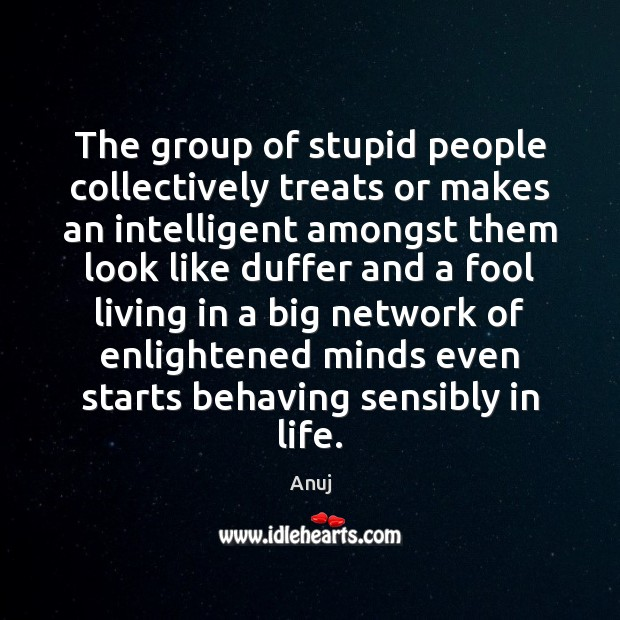 Image, The group of stupid people collectively treats or makes an intelligent amongst