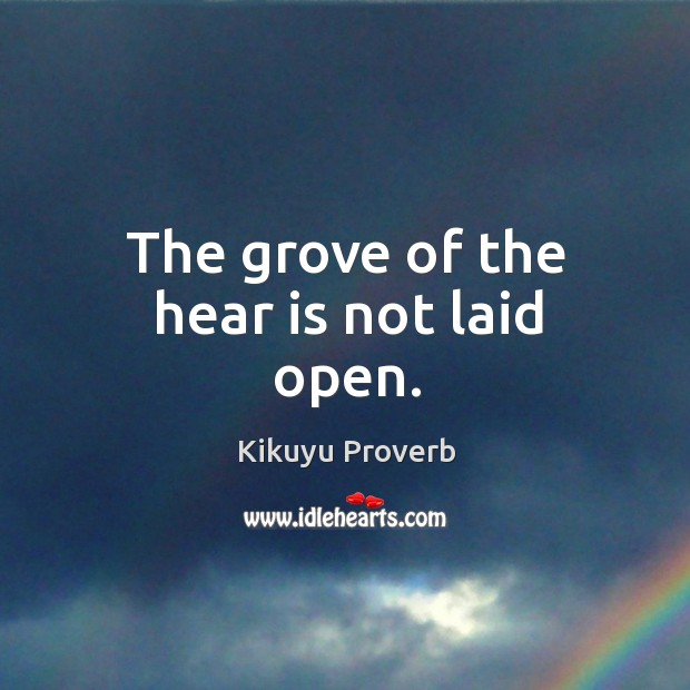 The grove of the hear is not laid open. Kikuyu Proverbs Image